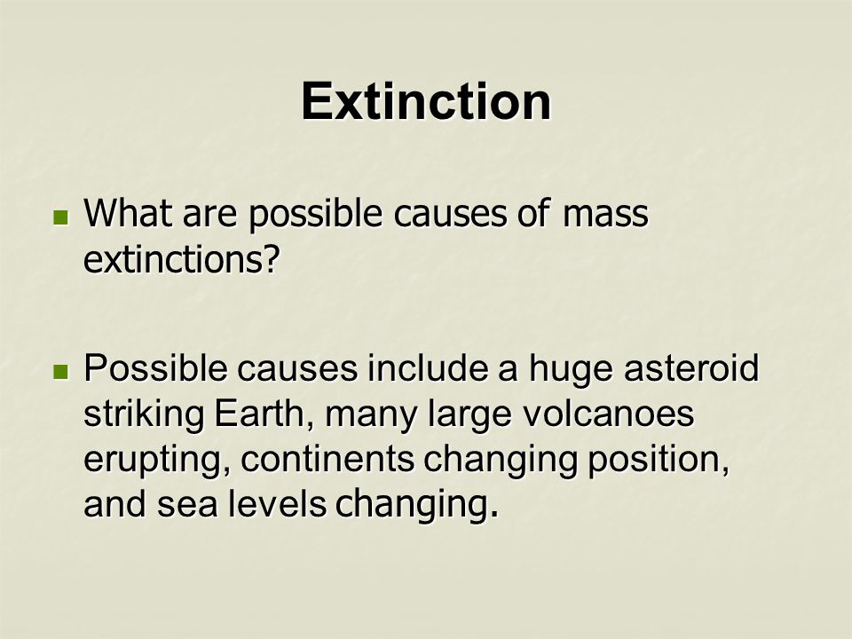 Extinction What are possible causes of mass extinctions