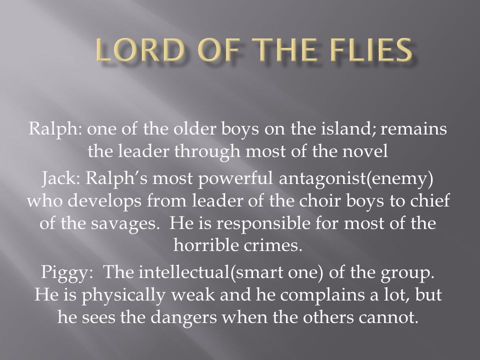 Lord of the Flies Ralph: one of the older boys on the island; remains the leader through most of the novel.