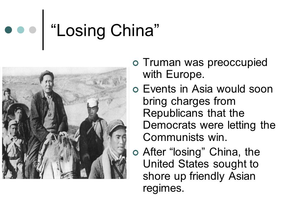 Losing China Truman was preoccupied with Europe.