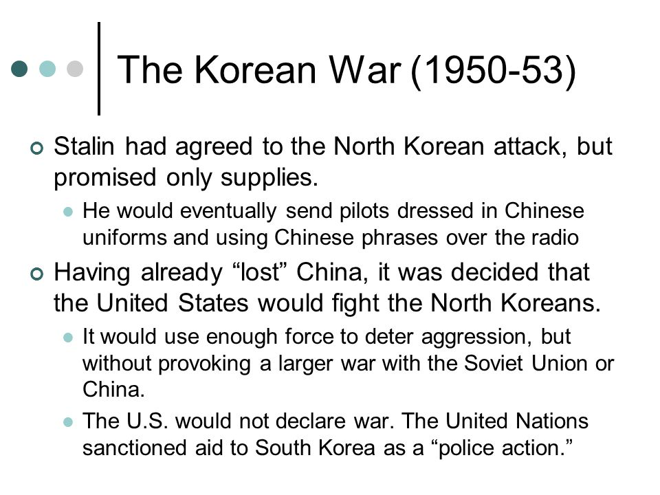 The Korean War (1950-53) Stalin had agreed to the North Korean attack, but promised only supplies.