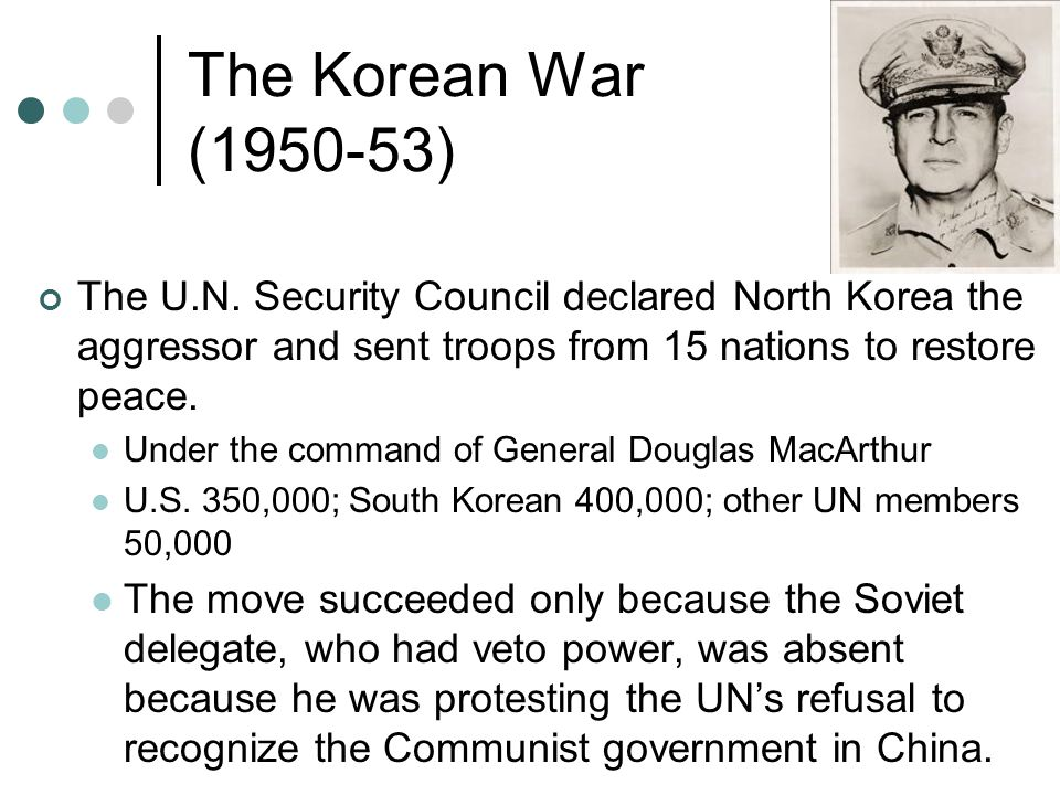 The Korean War (1950-53) The U.N. Security Council declared North Korea the aggressor and sent troops from 15 nations to restore peace.