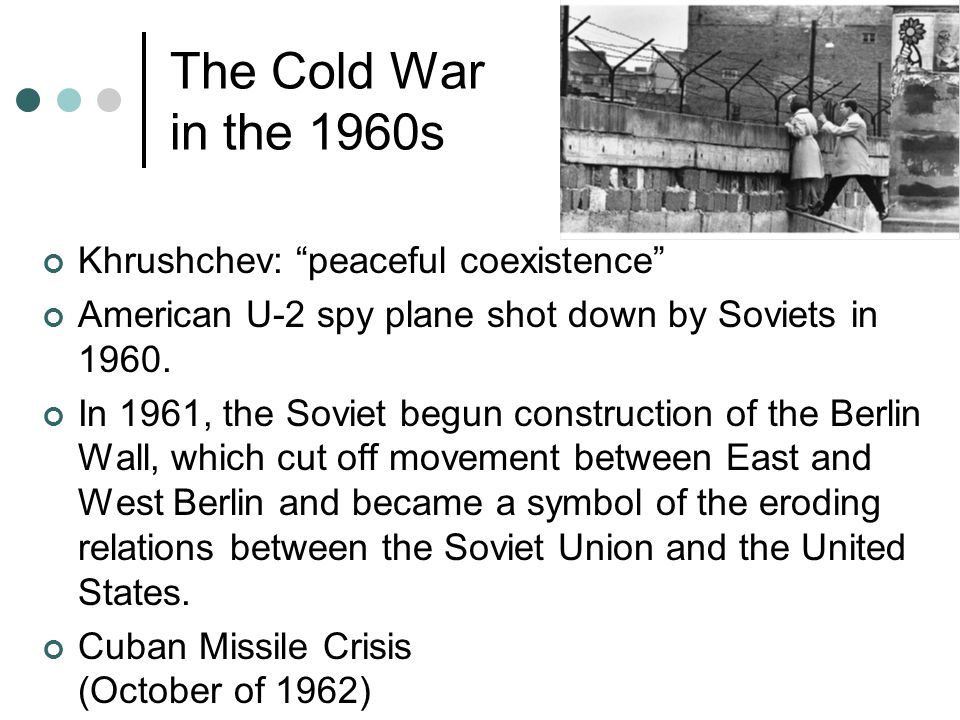 The Cold War in the 1960s Khrushchev: peaceful coexistence