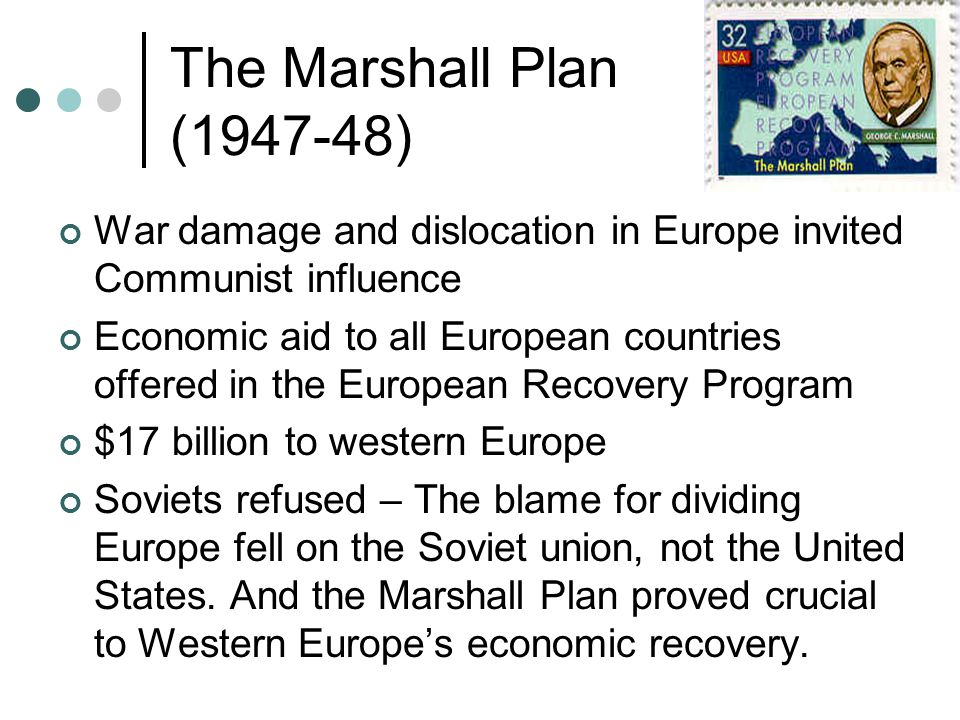 The Marshall Plan (1947-48) War damage and dislocation in Europe invited Communist influence.