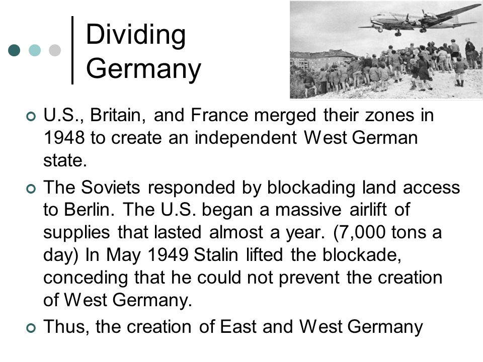 Dividing Germany U.S., Britain, and France merged their zones in 1948 to create an independent West German state.