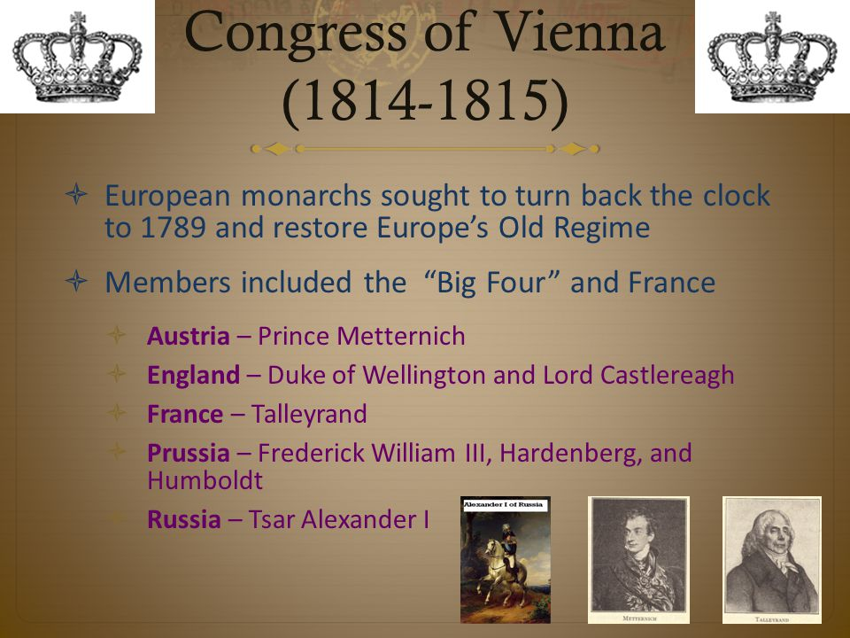 Congress of Vienna ( ) European monarchs sought to turn back the clock to 1789 and restore Europe's Old Regime.