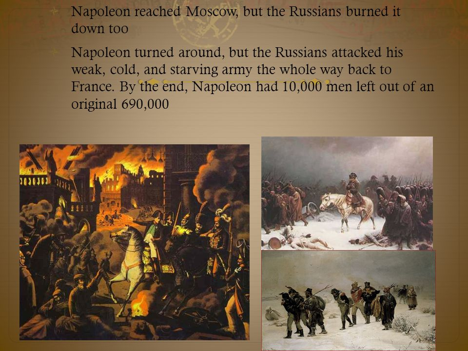 Napoleon reached Moscow, but the Russians burned it down too