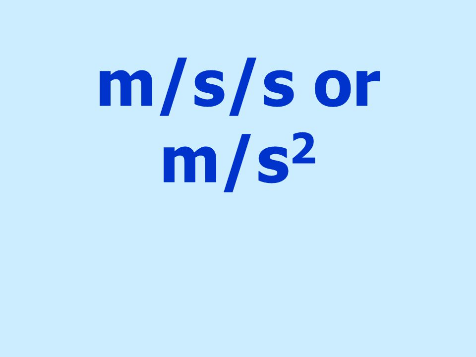 m/s/s or m/s2