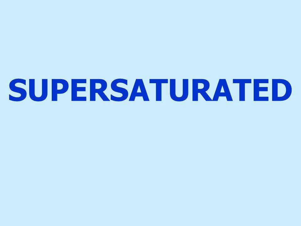 SUPERSATURATED