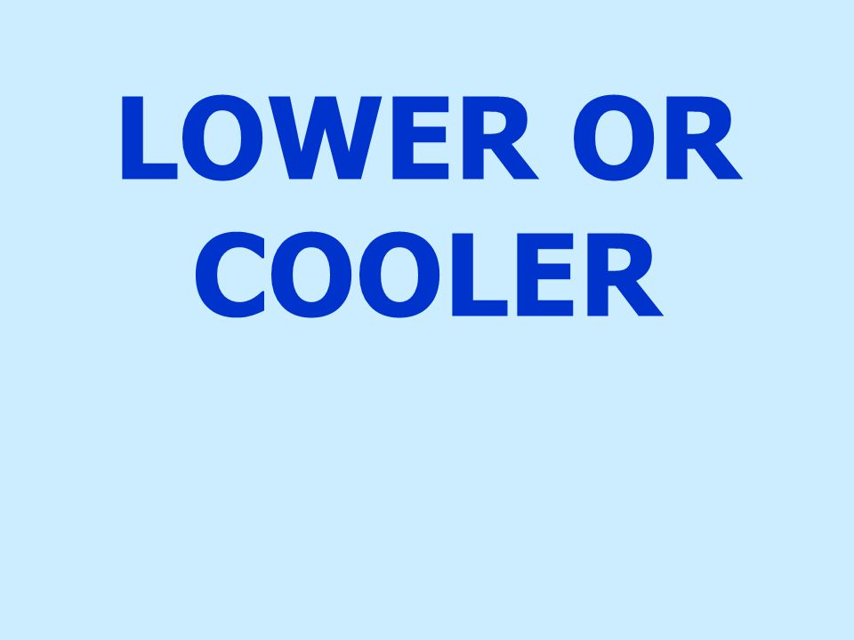 LOWER OR COOLER