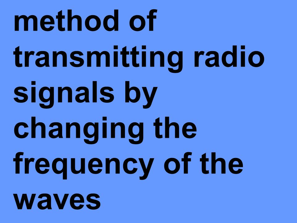 method of transmitting radio signals by changing the frequency of the waves