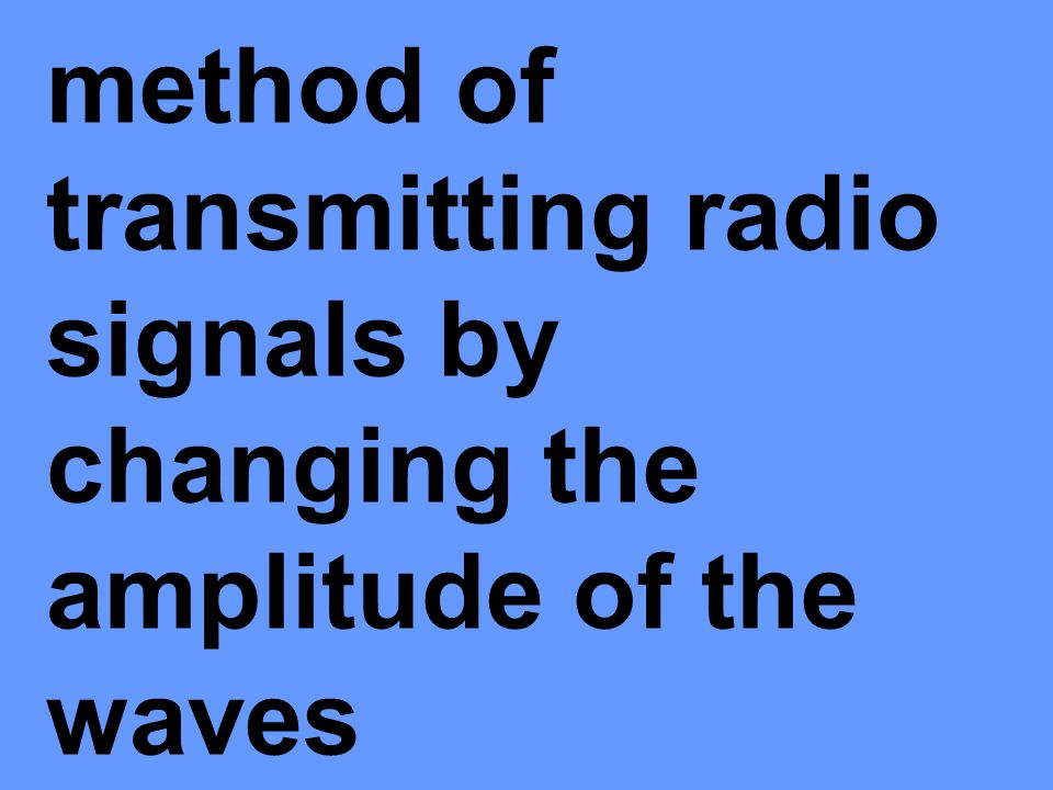 method of transmitting radio signals by changing the amplitude of the waves