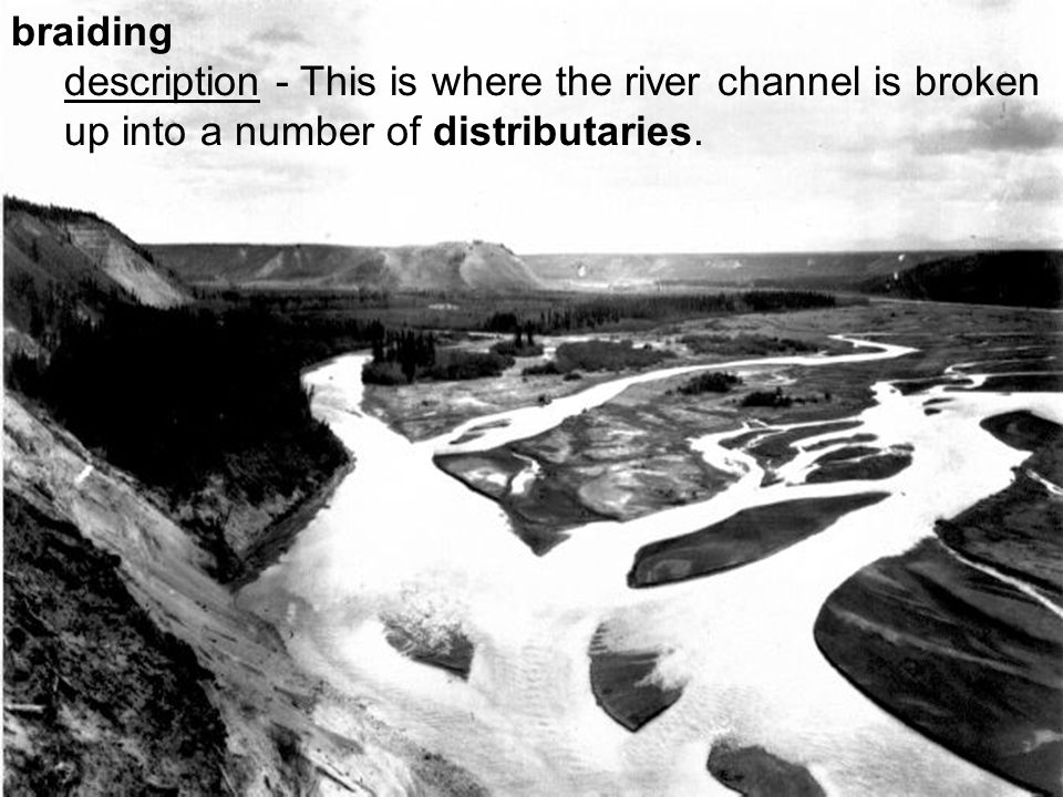 braiding description - This is where the river channel is broken up into a number of distributaries.