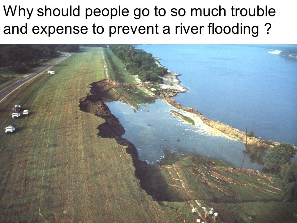 Why should people go to so much trouble and expense to prevent a river flooding