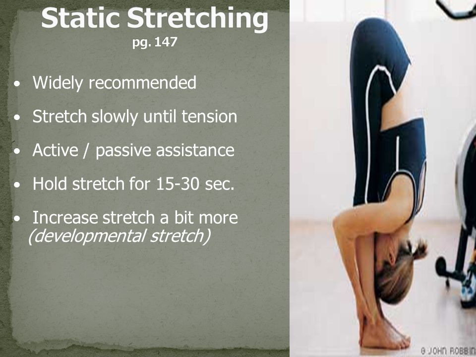 Static Stretching pg. 147 Widely recommended