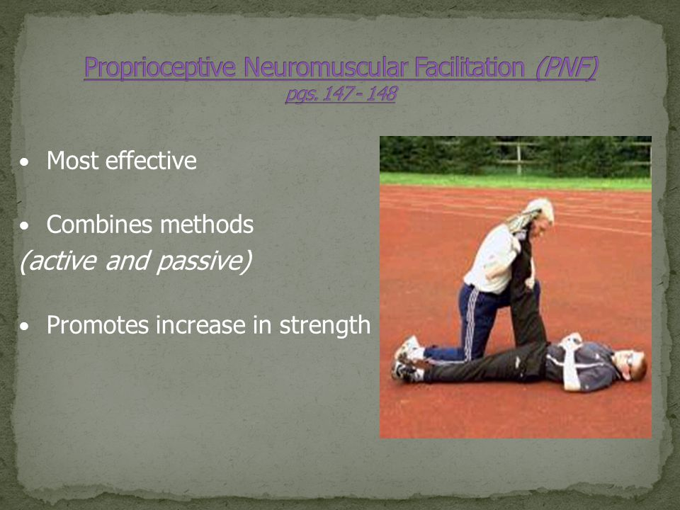 Proprioceptive Neuromuscular Facilitation (PNF) pgs. 147 - 148