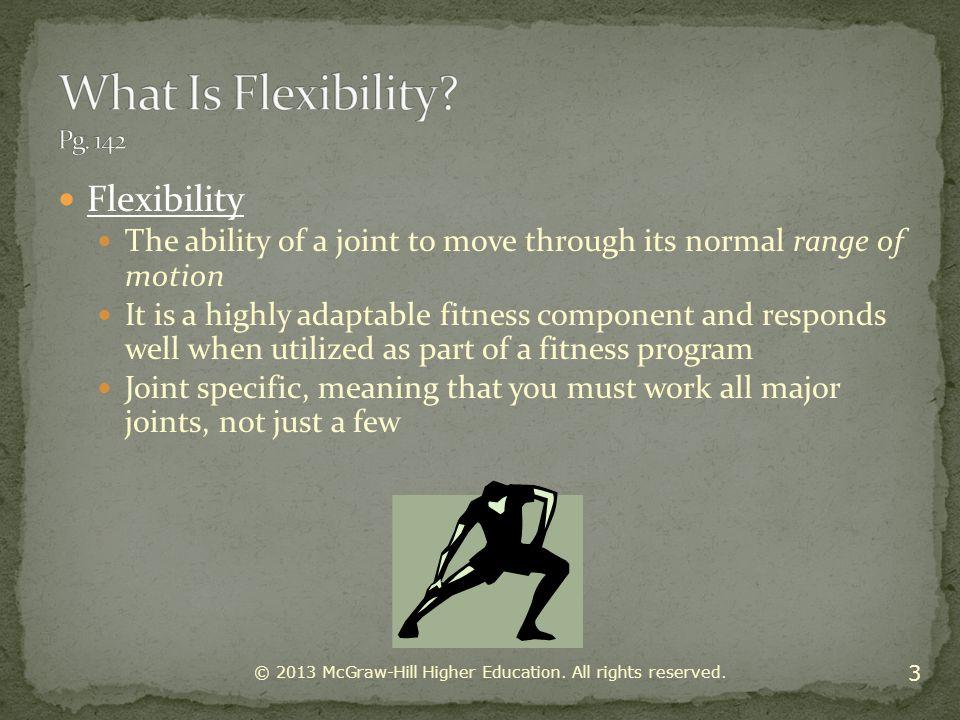What Is Flexibility Pg. 142 Flexibility