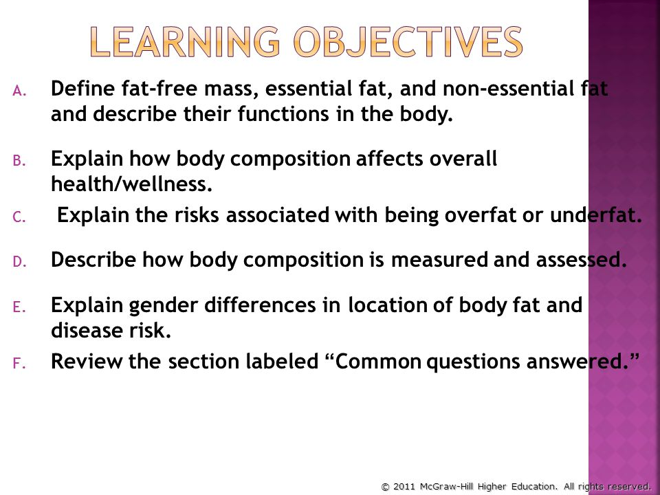 Learning Objectives Define fat-free mass, essential fat, and non-essential fat and describe their functions in the body.