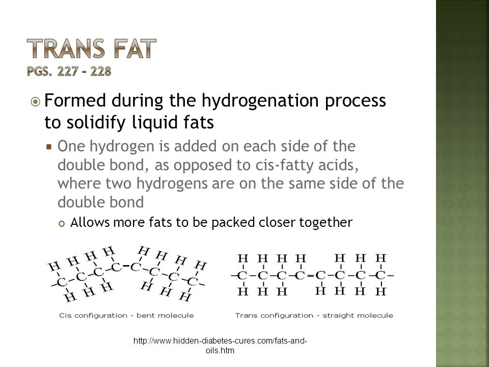 Trans fat pgs. 227 - 228 Formed during the hydrogenation process to solidify liquid fats.