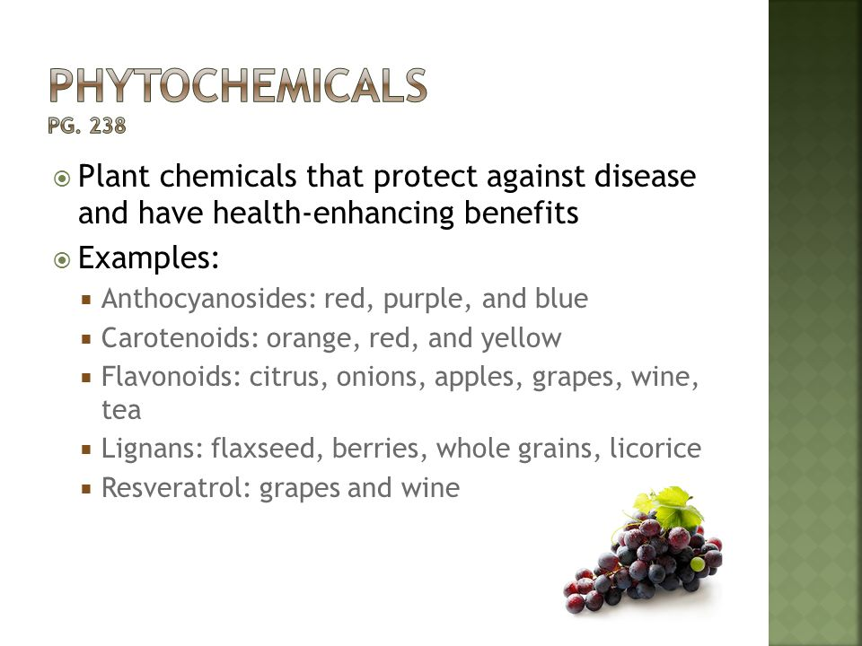 Phytochemicals pg. 238 Plant chemicals that protect against disease and have health-enhancing benefits.