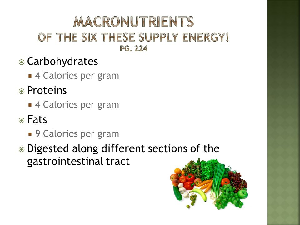 Macronutrients Of the Six these supply Energy! Pg. 224