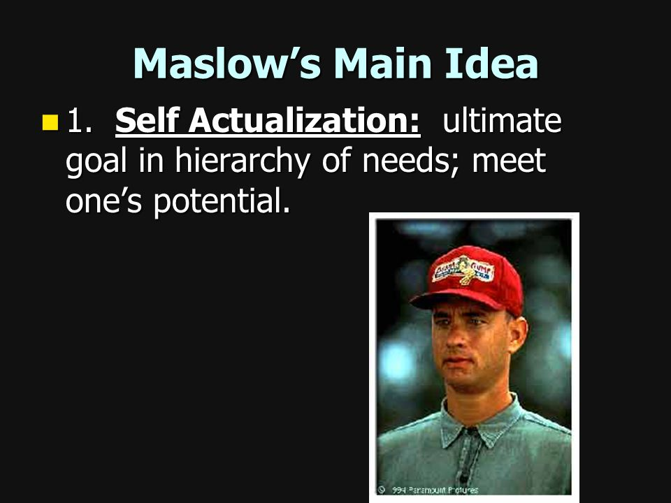 Maslow's Main Idea 1.