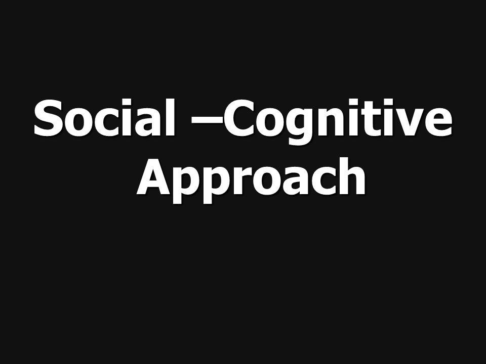 Social –Cognitive Approach