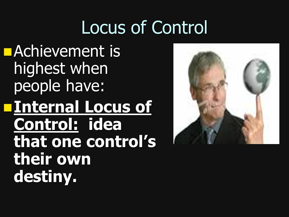 Locus of Control Achievement is highest when people have: