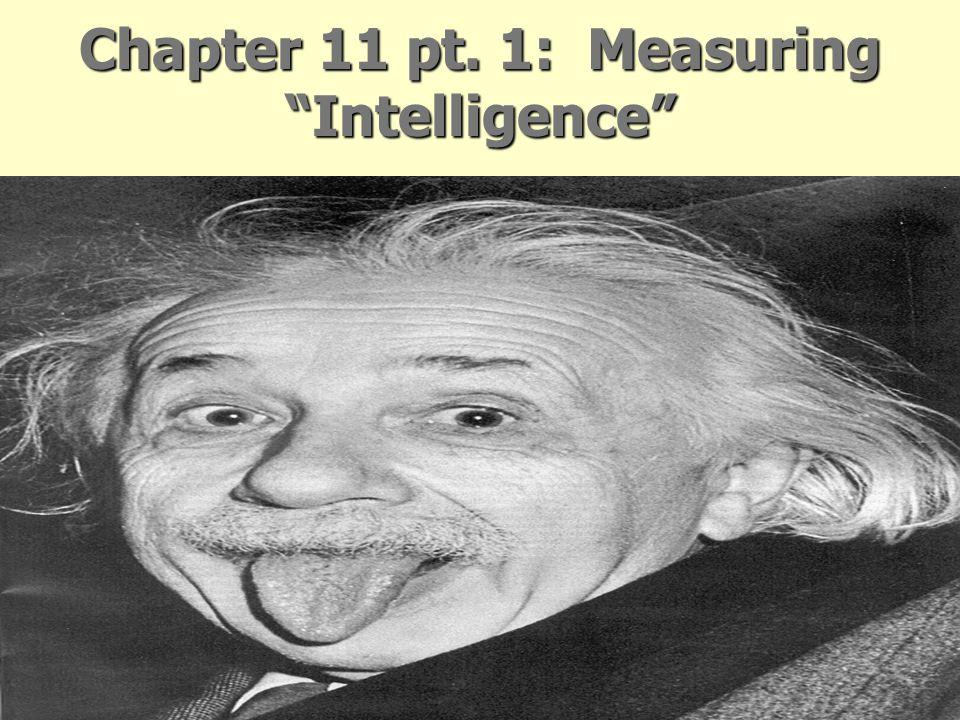 Chapter 11 pt. 1: Measuring Intelligence