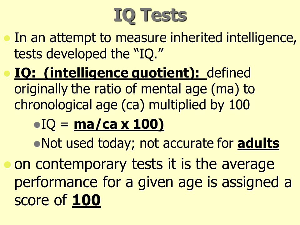 IQ Tests In an attempt to measure inherited intelligence, tests developed the IQ.