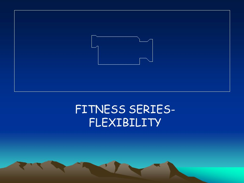 FITNESS SERIES- FLEXIBILITY
