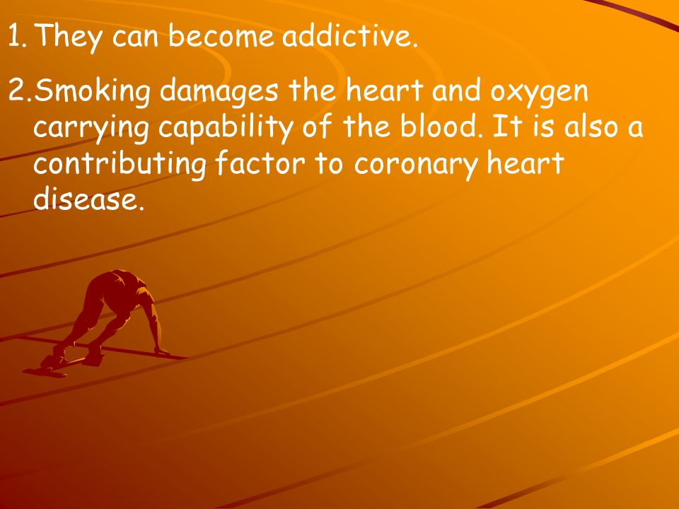 They can become addictive.