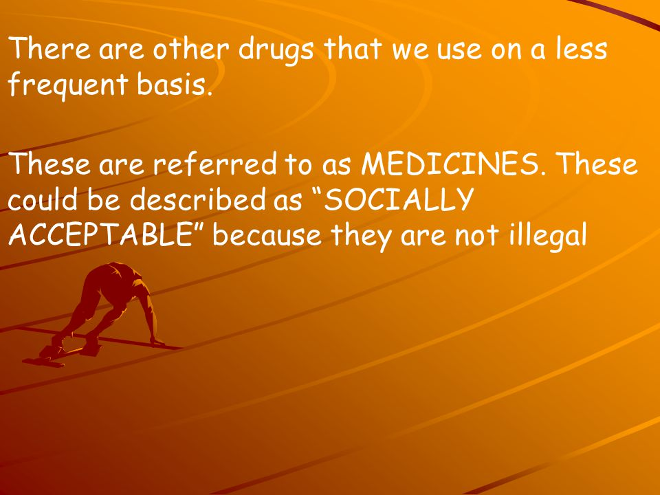 There are other drugs that we use on a less frequent basis.