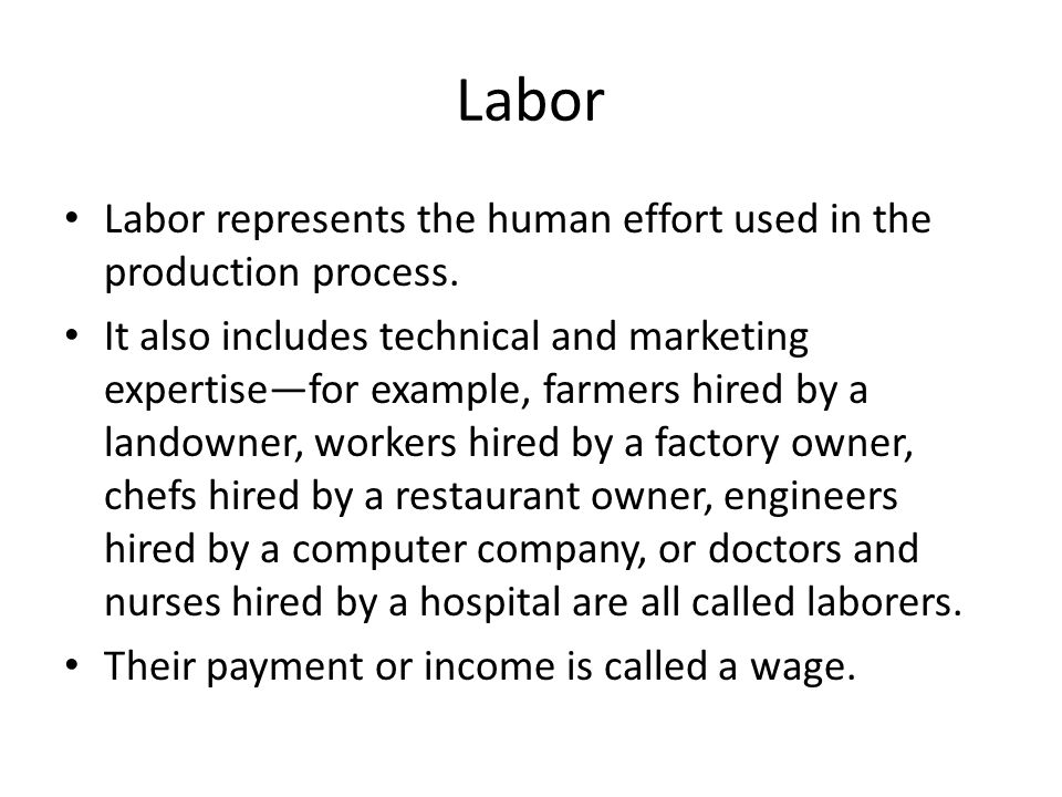 Labor Labor represents the human effort used in the production process.
