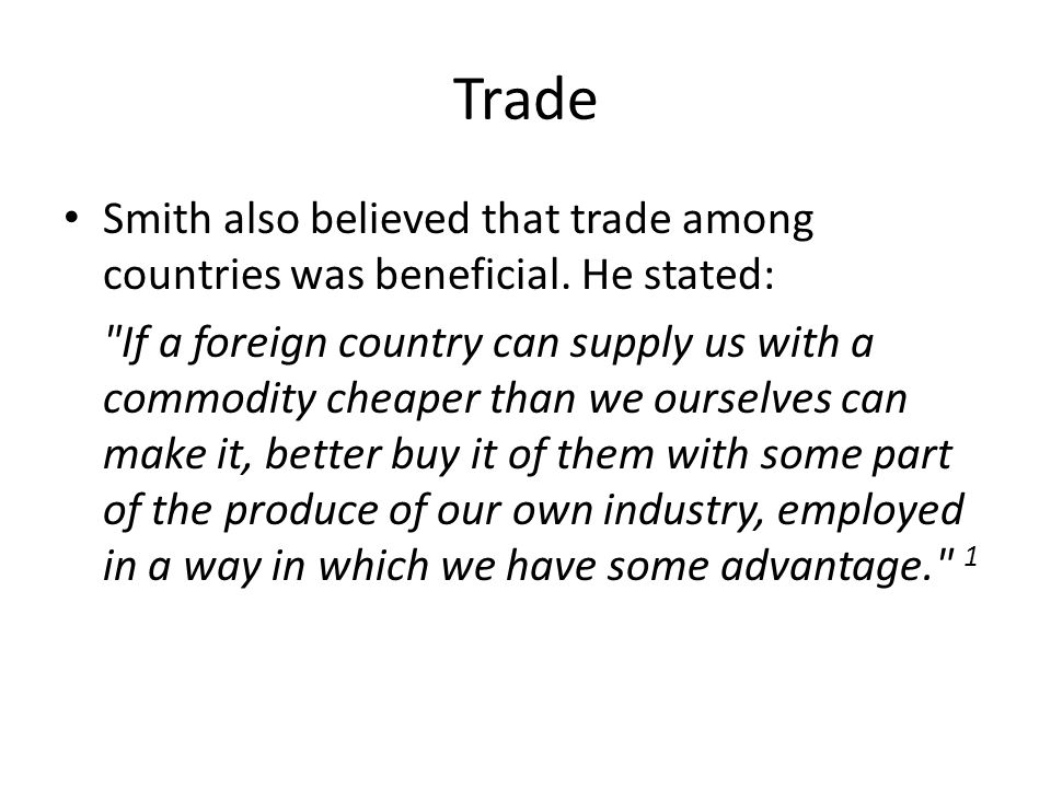 Trade Smith also believed that trade among countries was beneficial. He stated: