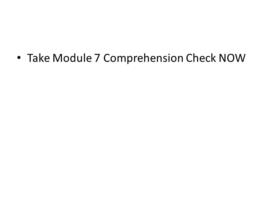 Take Module 7 Comprehension Check NOW