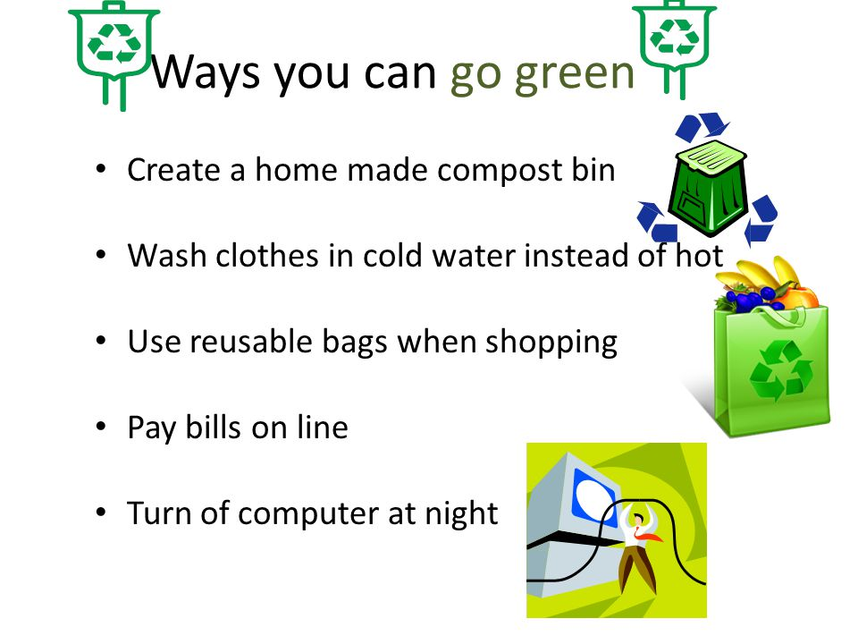 Ways you can go green Create a home made compost bin