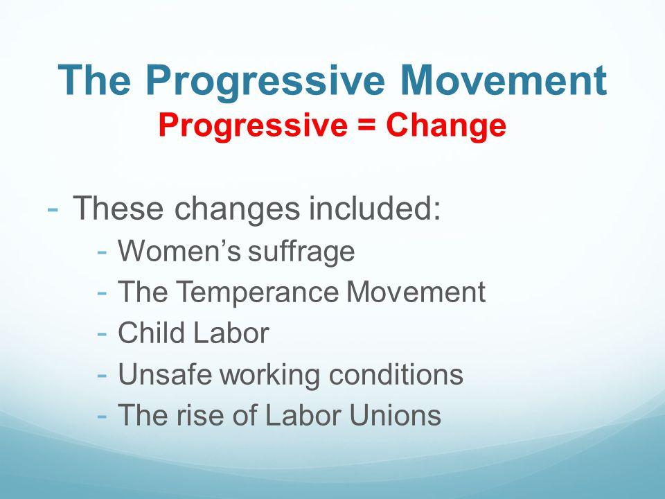 The Progressive Movement Progressive = Change