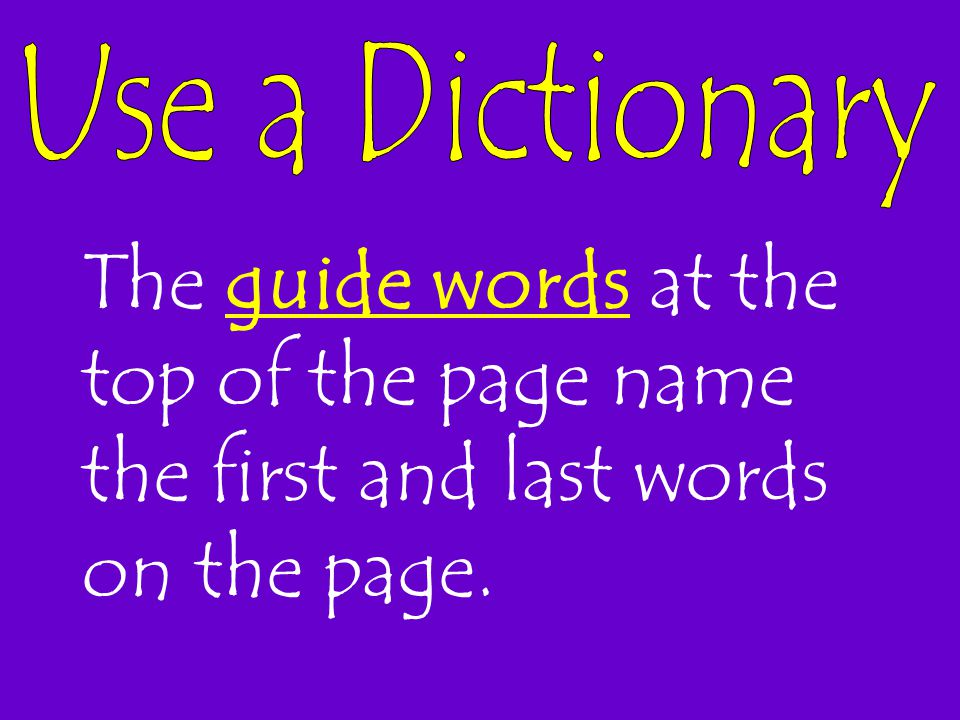 Use a Dictionary The guide words at the top of the page name the first and last words on the page.
