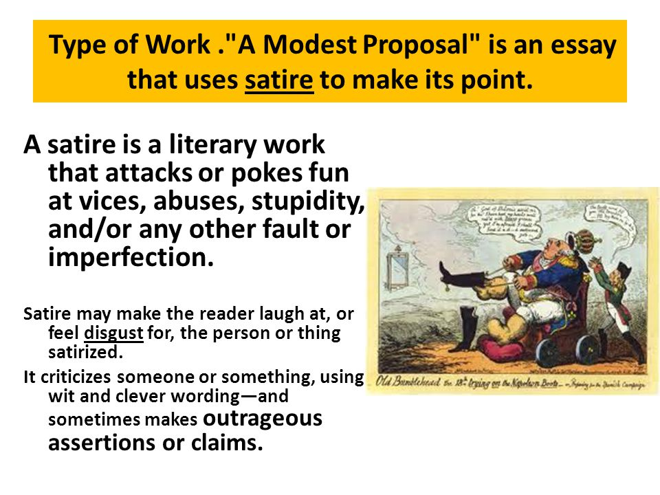 Type of Work . A Modest Proposal is an essay that uses satire to make its point.