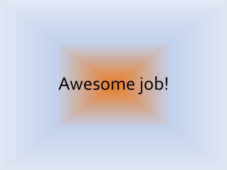 Awesome job!