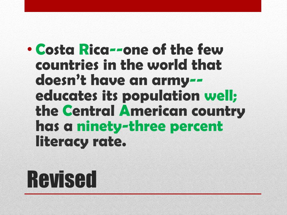 Costa Rica--one of the few countries in the world that doesn't have an army--educates its population well; the Central American country has a ninety-three percent literacy rate.