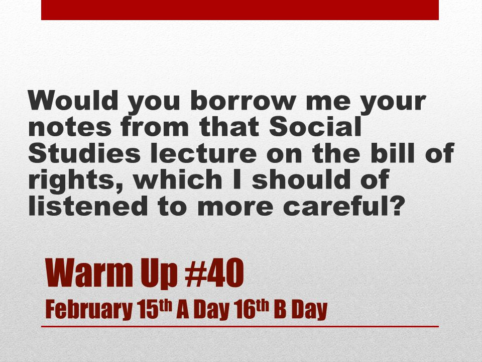 Warm Up #40 February 15th A Day 16th B Day