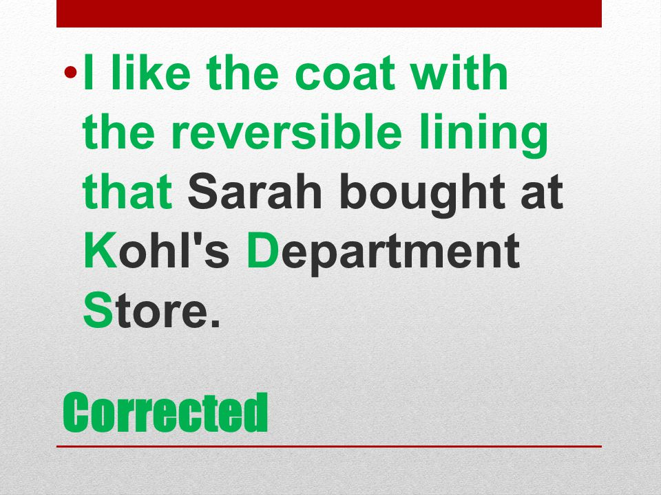 I like the coat with the reversible lining that Sarah bought at Kohl s Department Store.