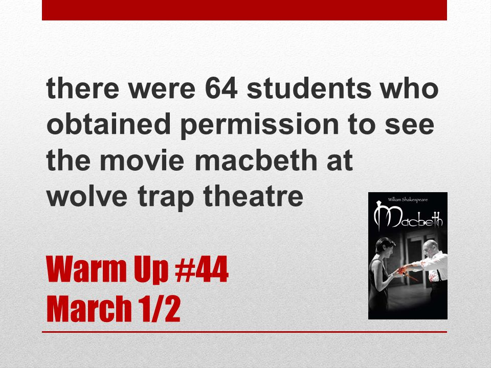 there were 64 students who obtained permission to see the movie macbeth at wolve trap theatre