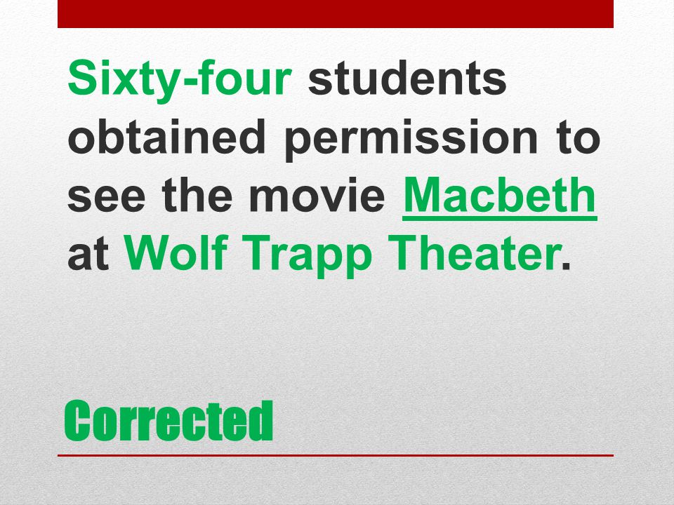 Sixty-four students obtained permission to see the movie Macbeth at Wolf Trapp Theater.