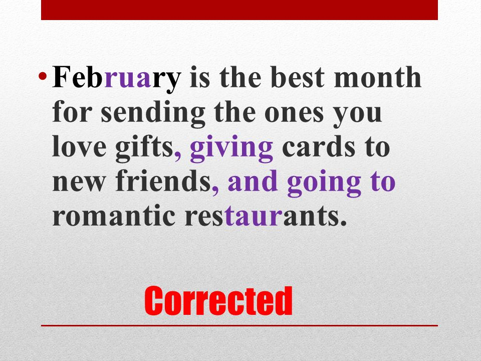 February is the best month for sending the ones you love gifts, giving cards to new friends, and going to romantic restaurants.