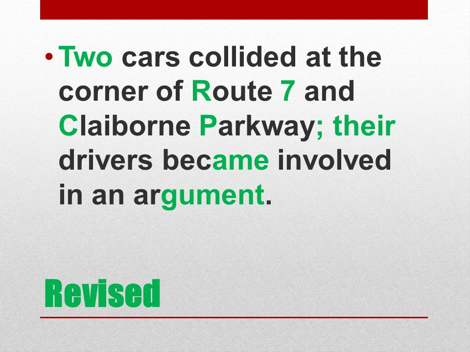 Two cars collided at the corner of Route 7 and Claiborne Parkway; their drivers became involved in an argument.