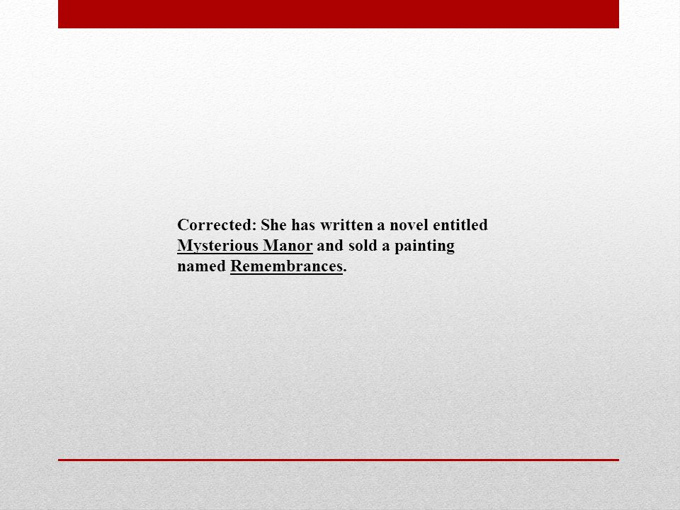 Corrected: She has written a novel entitled Mysterious Manor and sold a painting named Remembrances.