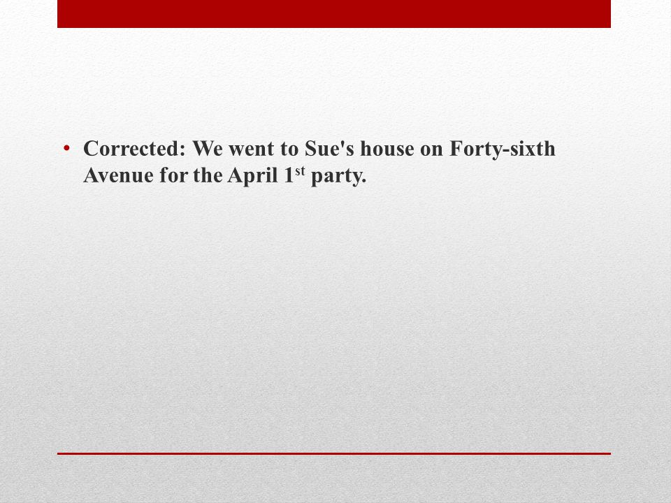 Corrected: We went to Sue s house on Forty-sixth Avenue for the April 1st party.