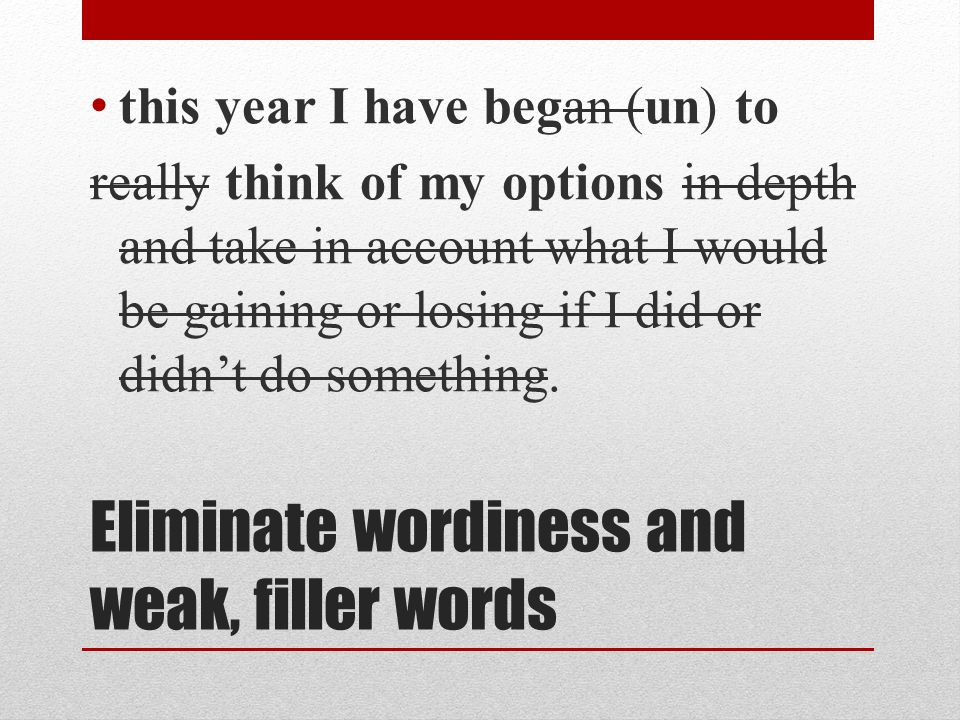 Eliminate wordiness and weak, filler words